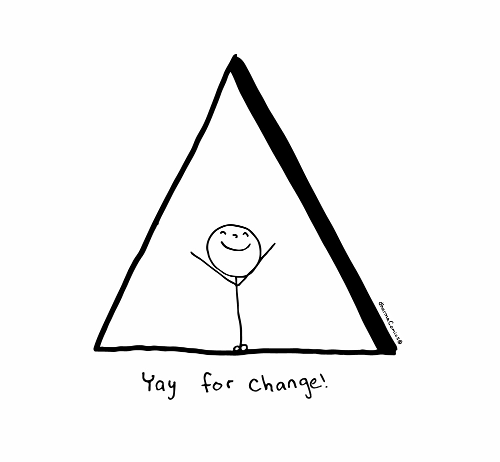 Comic: Person celebrating inside triangle. Text: Yay for change