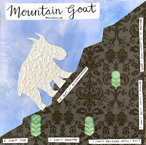 """Collage illustrating Mountain Goat climbing from """"Can't stop"""" to """"What I want most is to breathe"""".  Words under Goat: My Gift is Determination."""