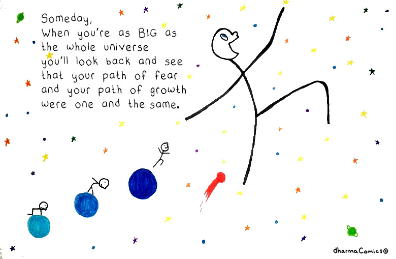 Comic: person leaping into the stars Text: Someday when you're as BIG as the universe you'll look back and see that your path of fear and your path of growth were one and the same