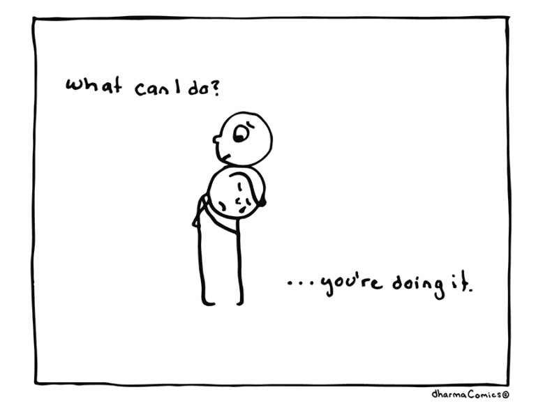 """Comic: One person is comforting another.  Text:  Person 1: """"What can I do?"""" Person 2 : """"you're doing it"""""""