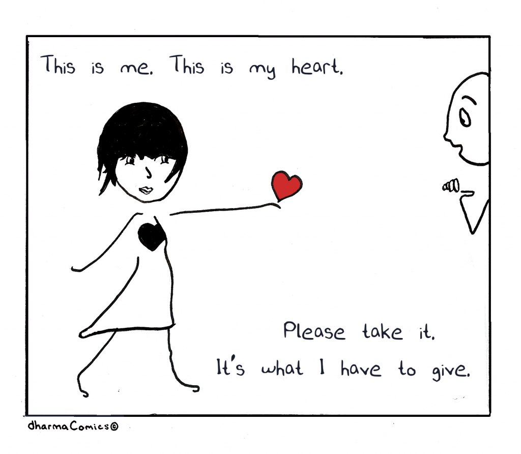 Comic: woman offering her heart to another person Text: This is me. This is my heart. Please take it. It's what I have to give.